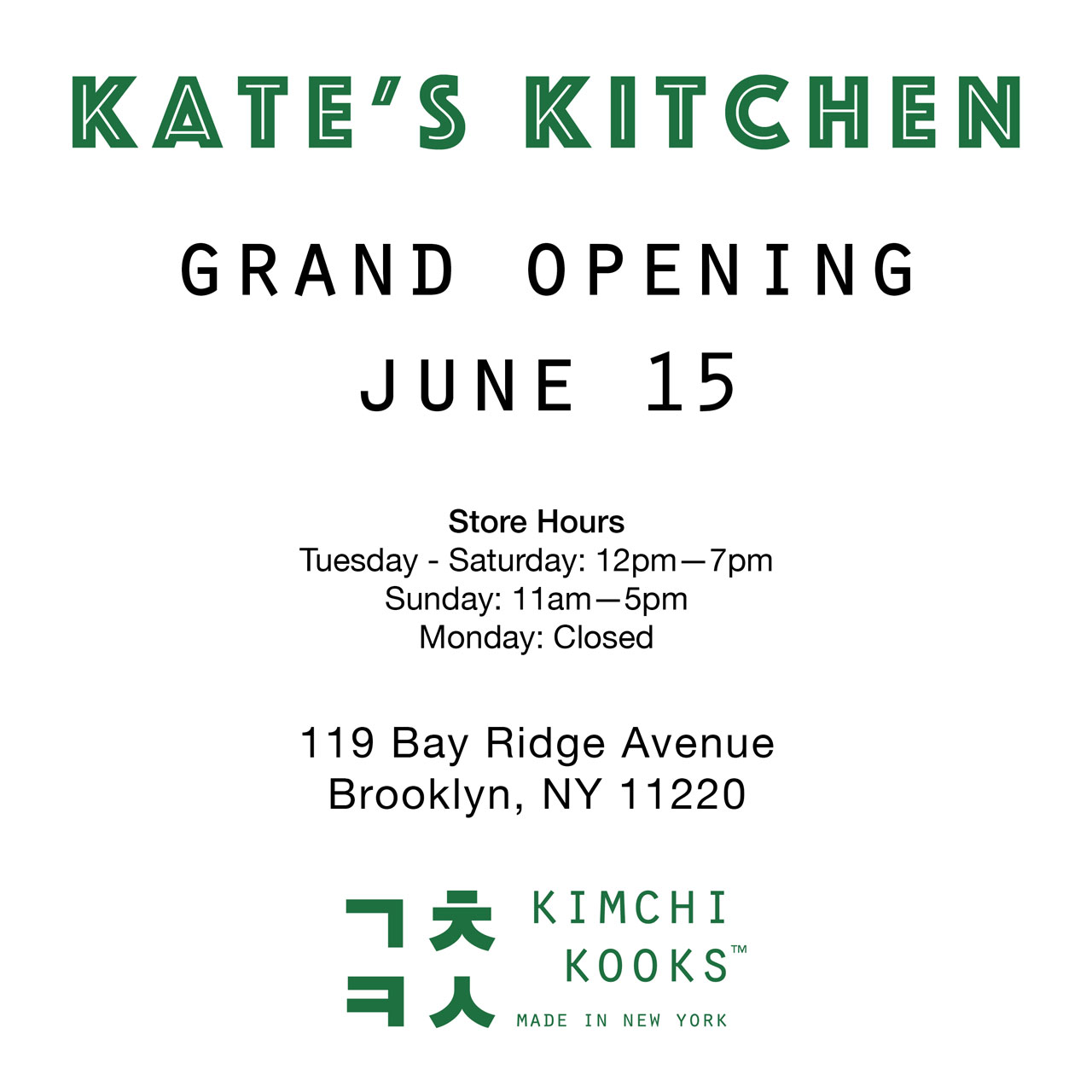 Kate's Kitchen Grand Opening June 15. Store Hours: Tuesday to Saturday 12 pm to 7 pm. Sunday 11 am to 5 pm. Monday closed. 119 Bay Ridge Avenue, Brooklyn, NY 11220. Kimchi Kooks, Made in New York